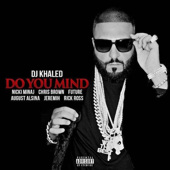 "DJ Khaled ""Do You Mind"" (ft. Nicki Minaj, Chris Brown, August Alsina, Jeremih, Future & Rick Ross)"