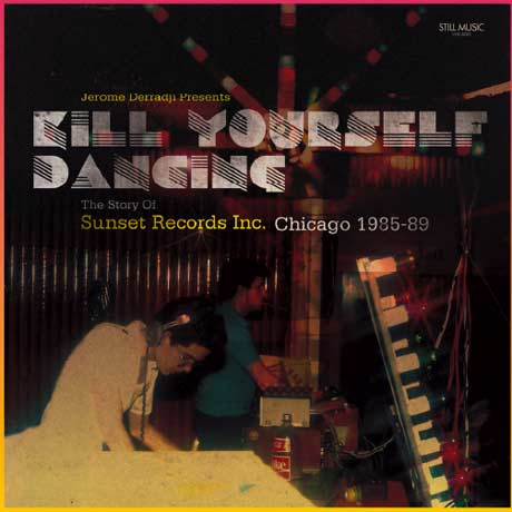 Various Jerome Derradji Presents Kill Yourself Dancing: The Story of Sunset Records Inc. Chicago 1985-89
