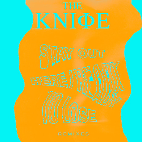 The Knife Ready To Lose/Stay Out Here Remixes