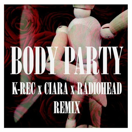 "K-Rec ""Body Party"" (Ciara x Radiohead remix)"