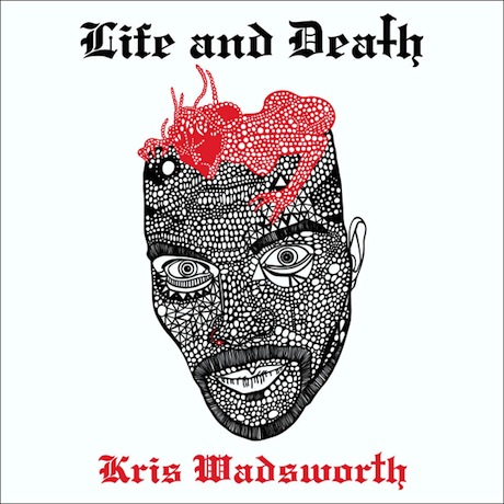 Kris Wadsworth Digs into 'Life and Death' on Debut Album