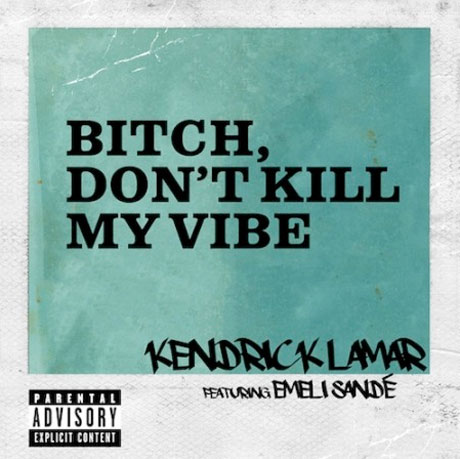 "Kendrick Lamar ""Bitch, Don't Kill My Vibe"" (remix ft. Emeli Sandé)"