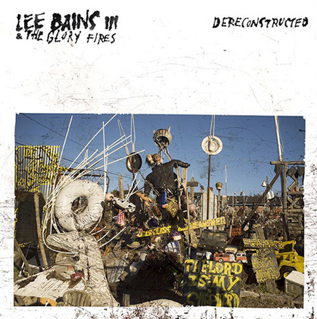 Lee Bains III & the Glory Fires 'Dereconstructed' (album stream)