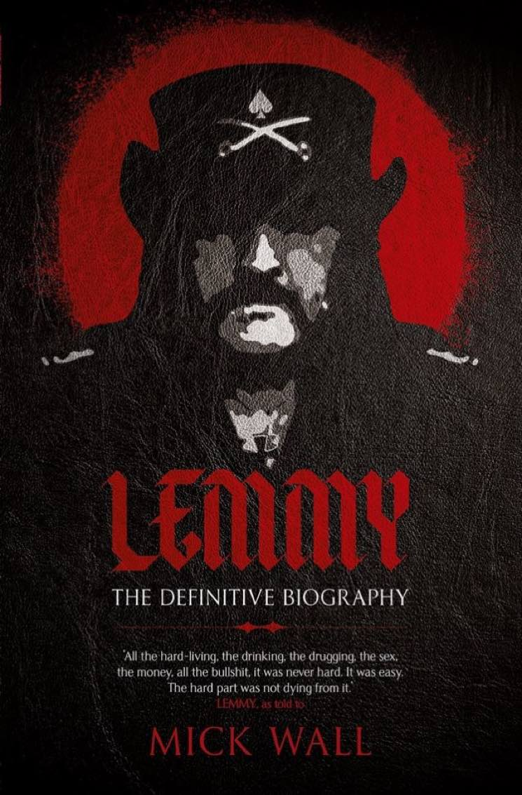 Lemmy: The Definitive Biography By Mick Wall