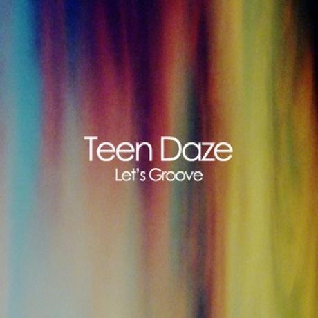 """Teen Daze """"Let's Groove"""""""
