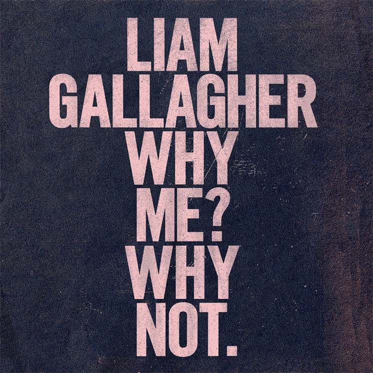 Liam Gallagher Sets Release Date for 'Why Me? Why Not.' Solo Album, Shares New Video