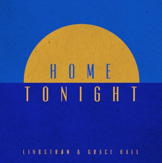 """Lindstrøm & Grace Hall """"Home Tonight"""" (extended version)"""