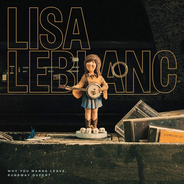 Lisa LeBlanc Why You Wanna Leave, Runaway Queen?
