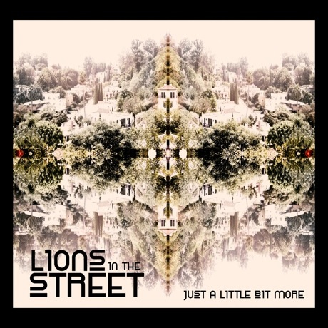 Lions in the Street 'Just a Little Bit More'