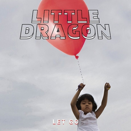 "Little Dragon ""Let Go"""