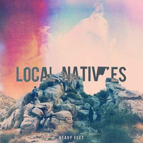 "Local Natives ""Heavy Feet"""