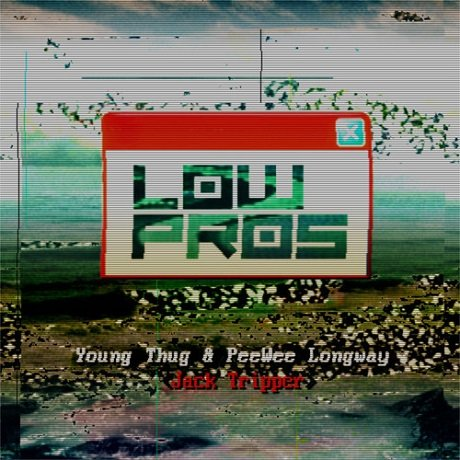 Low Pros 'Jack Tripper' (ft. Young Thug, PeeWee Longway)