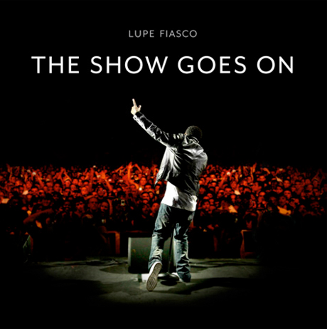 """Lupe Fiasco """"The Show Goes On"""""""