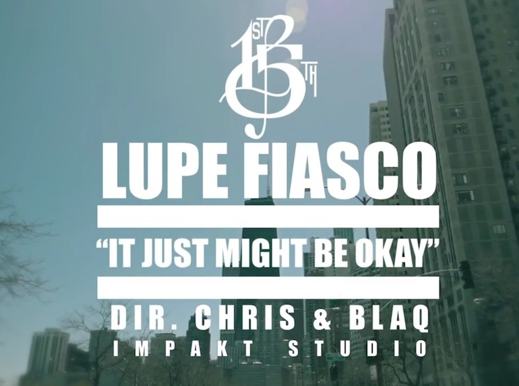 "Lupe Fiasco ""It Just Might Be Okay"" (video)"