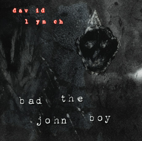 "David Lynch ""Bad the John Boy"""