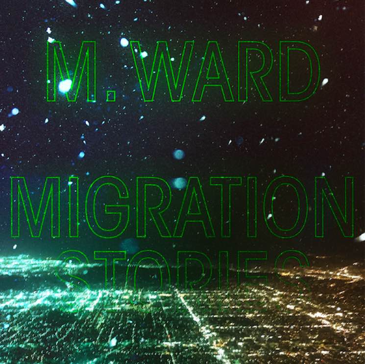 ​M. Ward Travels to Quebec and Gets Arcade Fire Members for New Album 'Migration Stories'