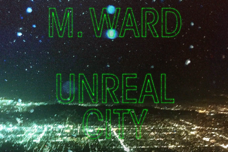 M. Ward Shares 'Unreal City'