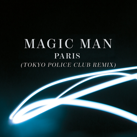 Magic Man 'Paris' (Tokyo Police Club remix)