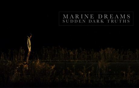 Marine Dreams 'Sudden Dark Truths' (video)