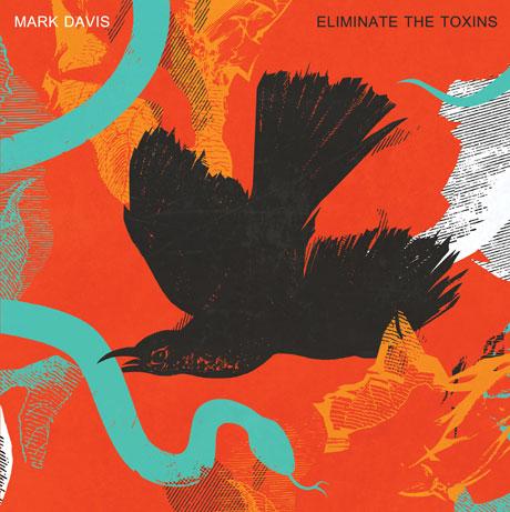 Mark Davis to <i>Eliminate the Toxins</i> on New LP