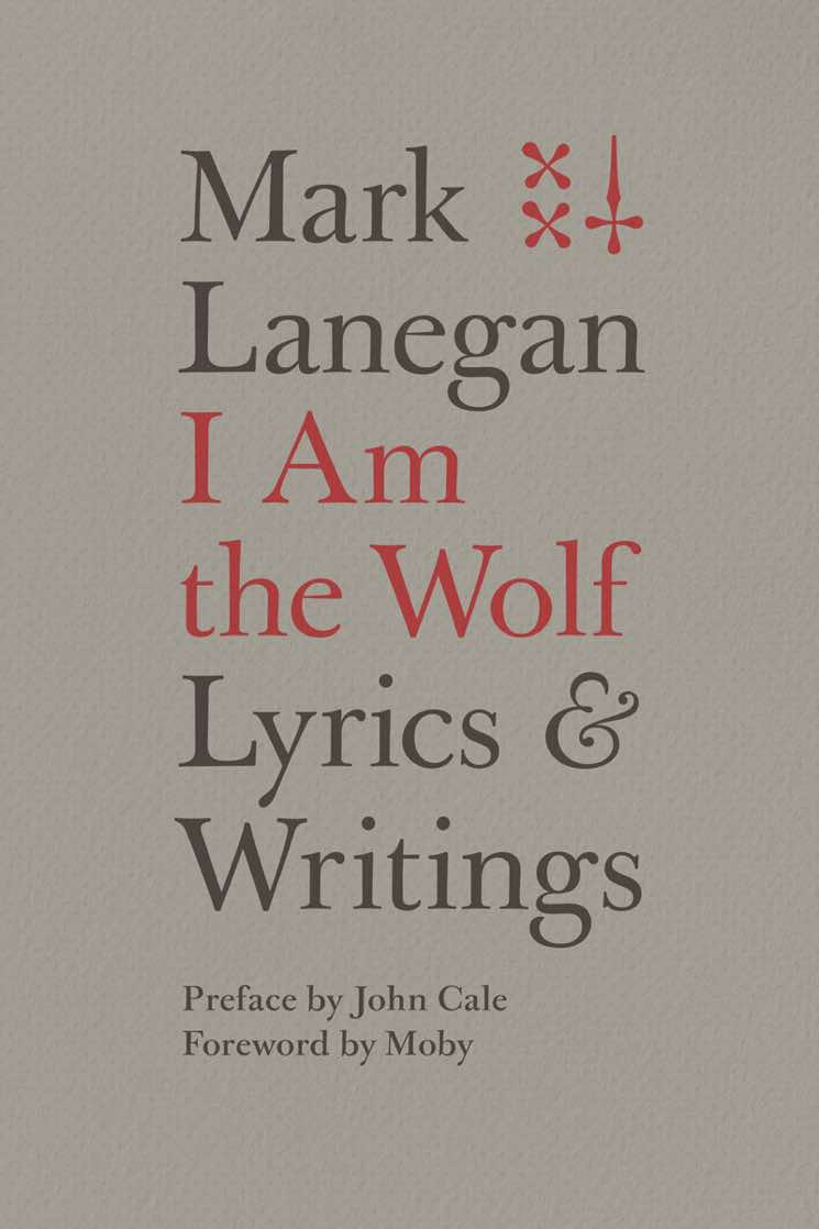 I Am the Wolf: Lyrics & Writings By Mark Lanegan