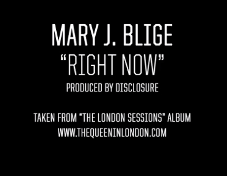 Mary J. Blige 'Right Now' (prod. by Disclosure)