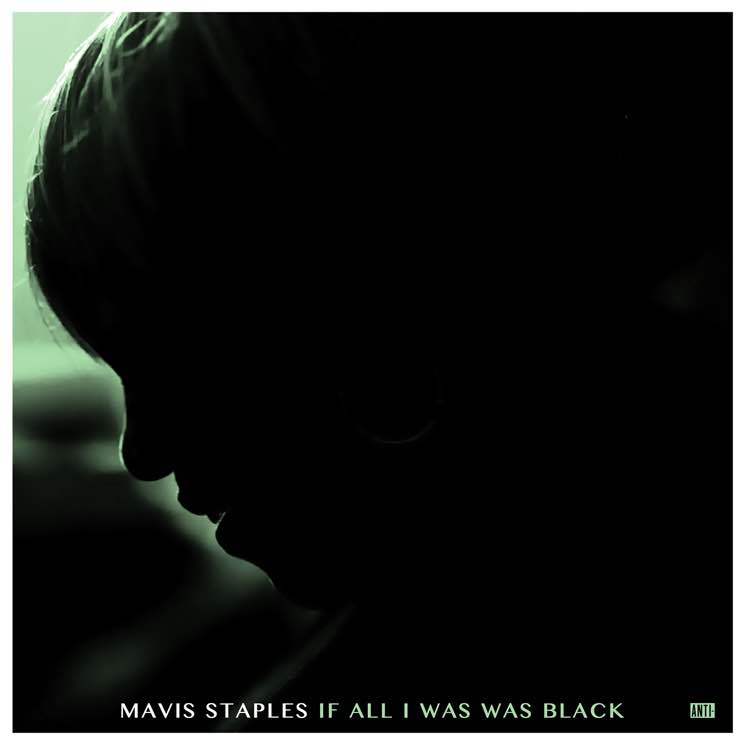 Mavis Staples 'If All I Was Was Black' (album stream)