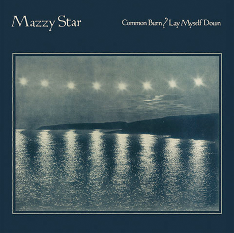 "Mazzy Star ""Common Burn"" / ""Lay Myself Down"""