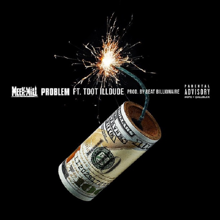 "Meek Mill ""Problem"" (ft. Tdot illdude)"