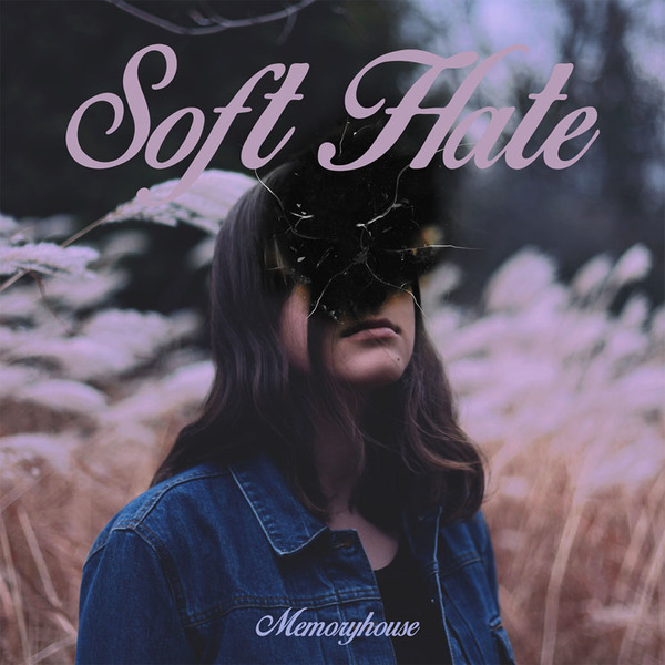 Memoryhouse 'Soft Hate' (album stream)