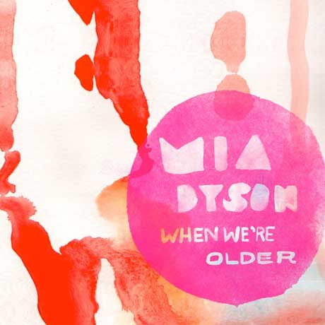 Mia Dyson 'When We're Older'