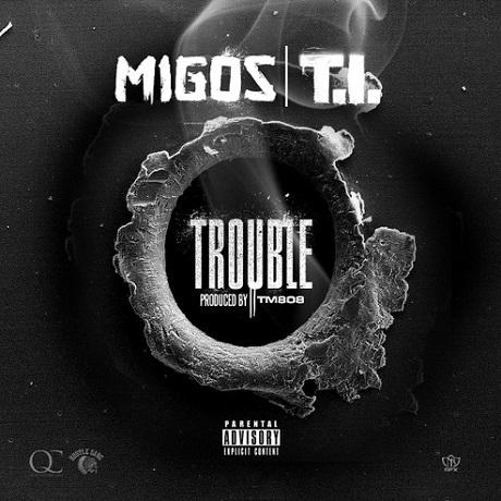 Migos 'Trouble' (ft. T.I.)