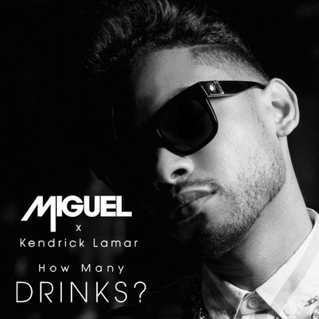 "Miguel ""How Many Drinks?"" (Remix) (ft. Kendrick Lamar)"