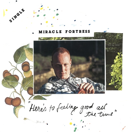 "Miracle Fortress ""Here's to Feeling Good All the Time"""