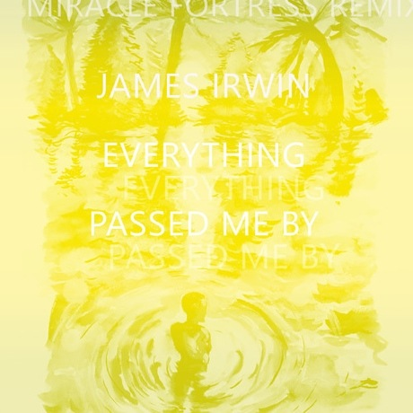 "James Irwin ""Everything Passed Me By"" (Miracle Fortress remix)"