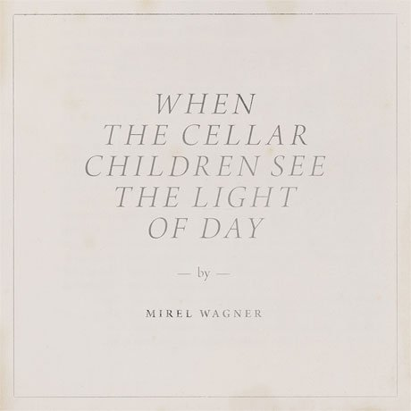 Mirel Wagner 'When the Cellar Children See the Light of Day' (album stream)