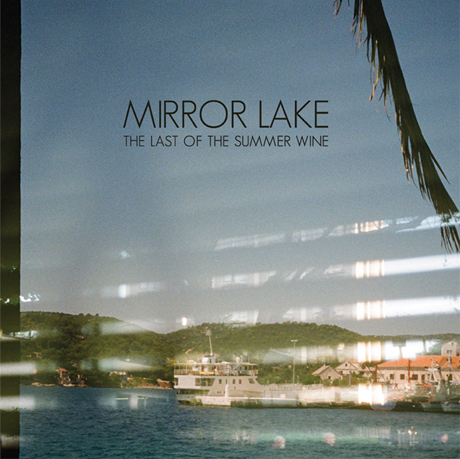 Mirror Lake Announce Debut 12-inch 'The Last of the Summer Wine'