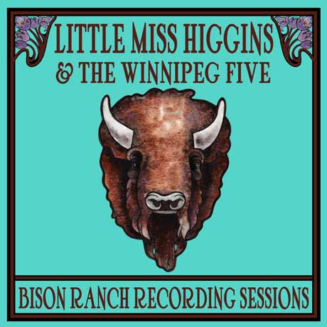 Little Miss Higgins & The Winnipeg Five Bison Ranch Recording Sessions