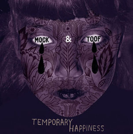 Mock & Toof Return with 'Temporary Happiness'
