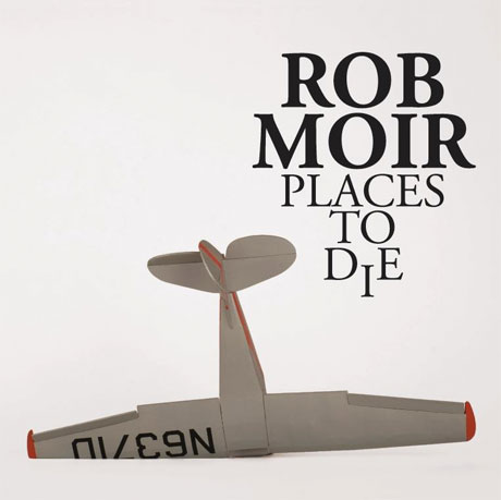 Rob Moir 'Places to Die' (album stream)