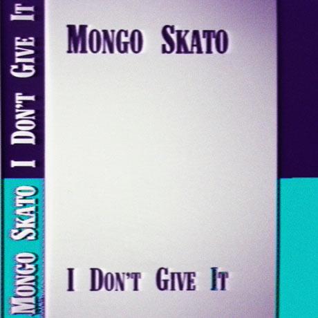 Mongo Skato I Don't Give It