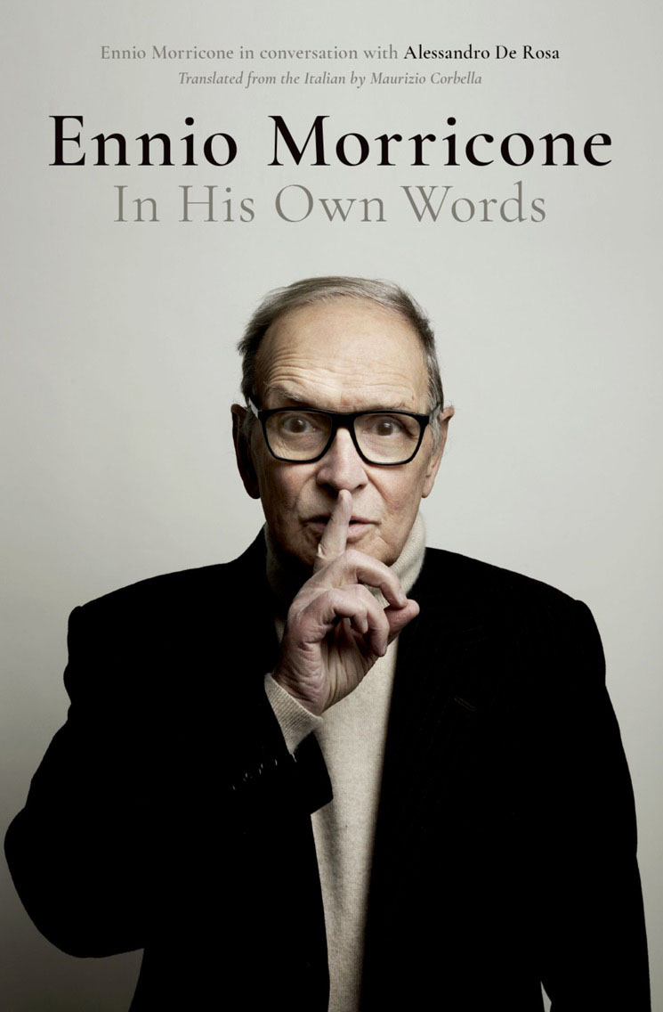 Ennio Morricone: In His Own Words By Ennio Morricone and Alessandro De Rosa