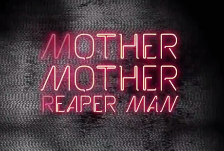 "Mother Mother ""Reaper Man"""