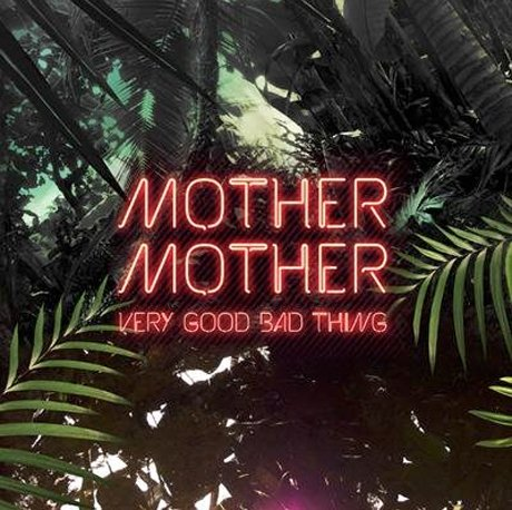 Mother Mother Very Good Bad Thing