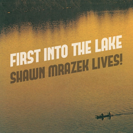"Shawn Mrazek Lives! ""First into the Lake"""