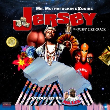 "Mr. Muthafuckin' eXquire ""Jersey b.k.a. Pussy Like Crack"""