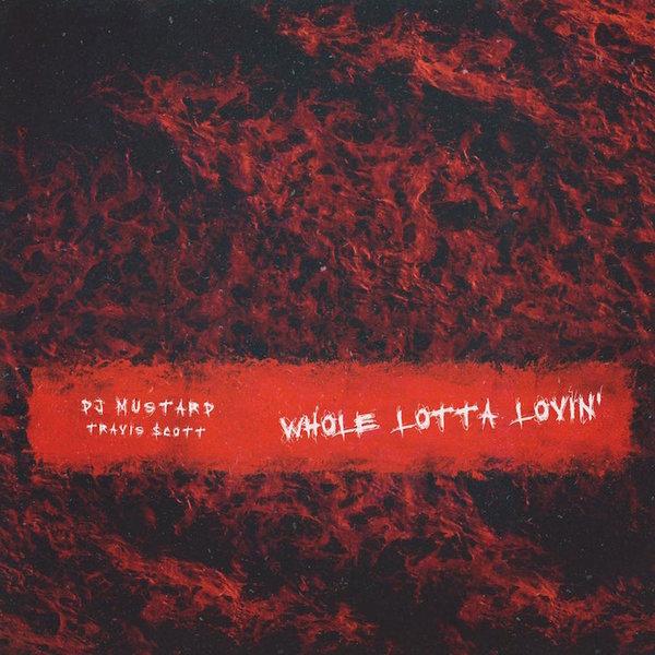 "DJ Mustard ""Whole Lotta Lovin'"" (ft. Travis Scott)"