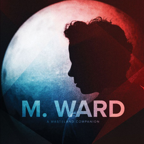 M. Ward Announces 'A Wasteland Companion'
