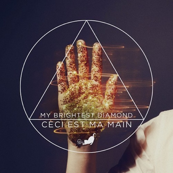 My Brightest Diamond 'Ceci Est Ma Main'