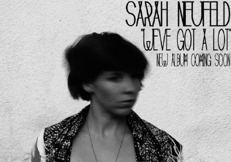 Sarah Neufeld 'We've Got a Lot'